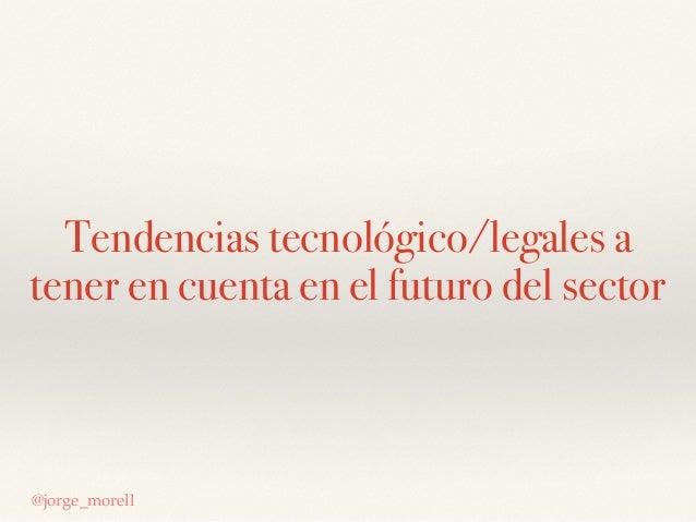 Tendencias tecnológico/legales a tener en cuenta en el futuro del sector @jorge_morell