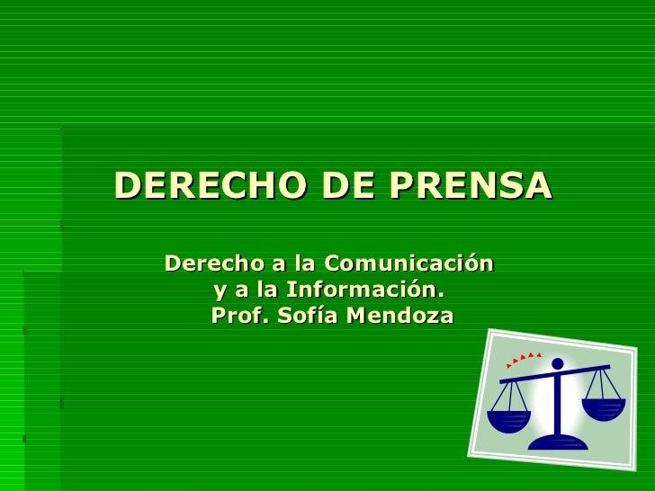DERECHO DE PRENSA Derecho a la Comunicación  y a la Información.  Prof. Sofía Mendoza