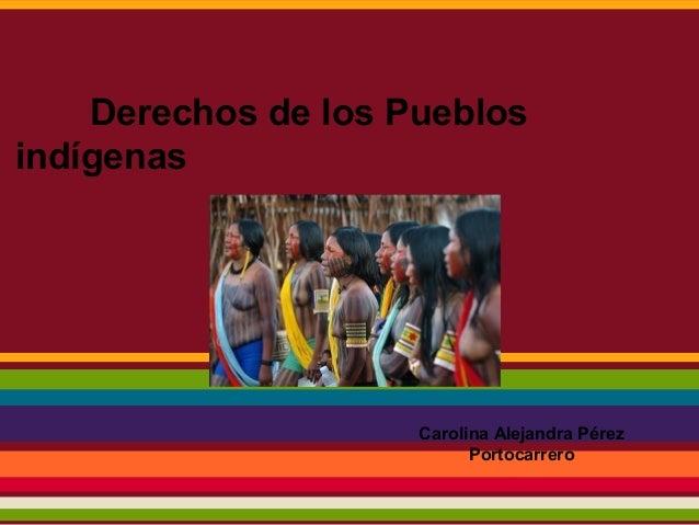 Derechos de los Pueblosindígenas                     Carolina Alejandra Pérez                           Portocarrero