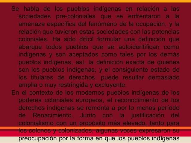 Se habla de los pueblos indígenas en relación a las  sociedades pre-coloniales que se enfrentaron a la  amenaza específica...