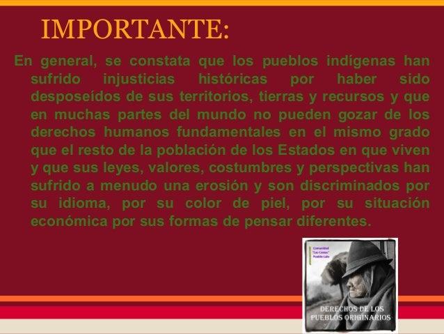 IMPORTANTE:En general, se constata que los pueblos indígenas han  sufrido    injusticias  históricas   por    haber   sido...