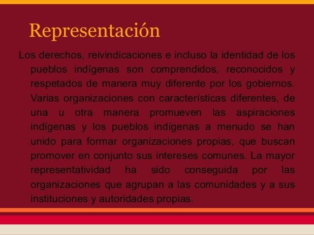 RepresentaciónLos derechos, reivindicaciones e incluso la identidad de los  pueblos indígenas son comprendidos, reconocido...