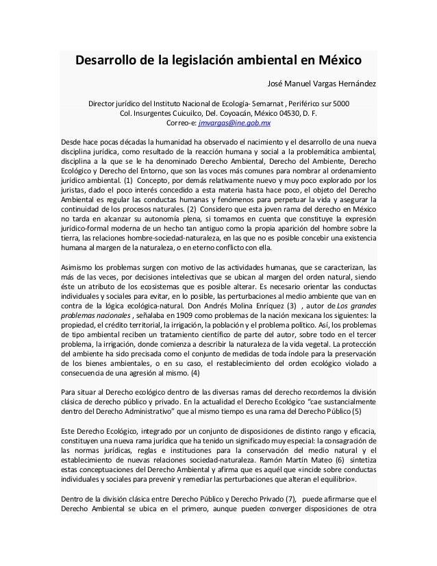 Desarrollo de la legislación ambiental en MéxicoJosé Manuel Vargas HernándezDirector jurídico del Instituto Nacional de Ec...