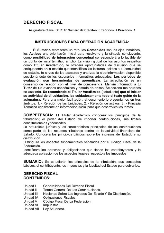 DERECHO FISCAL Asignatura Clave: DER017 Número de Créditos: 5 Teóricos: 4 Prácticos: 1  INSTRUCCIONES PARA OPERACIÓN ACADÉ...