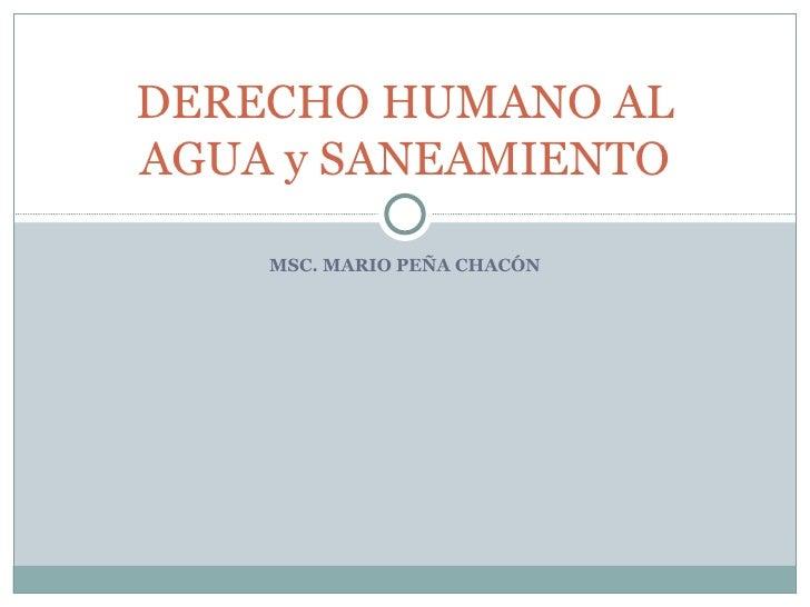 DERECHO HUMANO ALAGUA y SANEAMIENTO    MSC. MARIO PEÑA CHACÓN