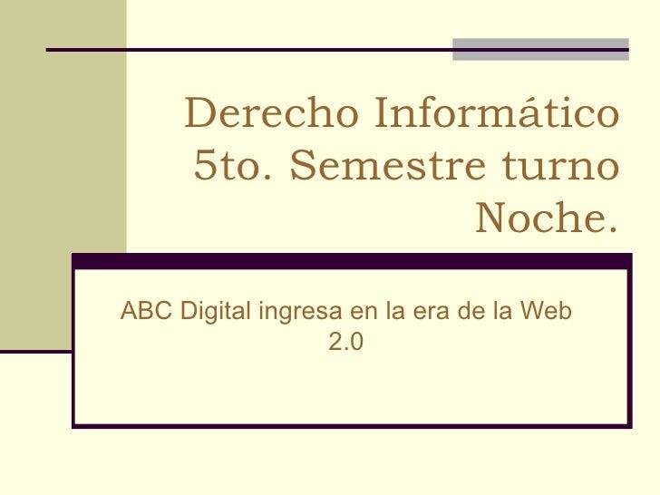 Derecho Informático 5to. Semestre turno Noche. ABC Digital ingresa en la era de la Web 2.0
