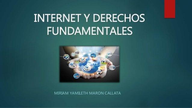 INTERNET Y DERECHOS FUNDAMENTALES MIRIAM YAMILETH MARON CALLATA