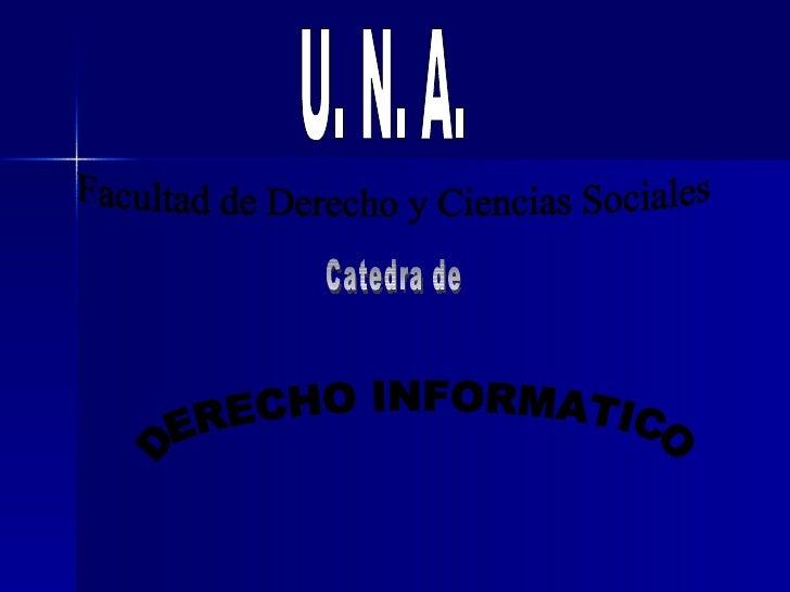 DERECHO INFORMATICO U. N. A. Facultad de Derecho y Ciencias Sociales Catedra de