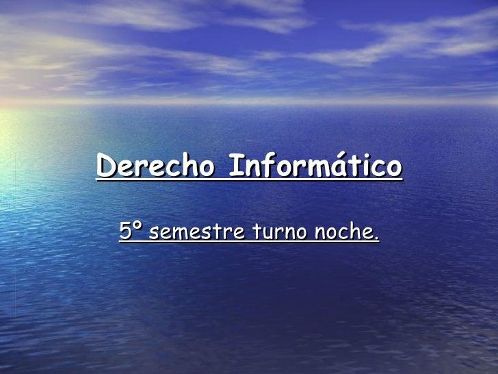 Derecho Informático 5º semestre turno noche.