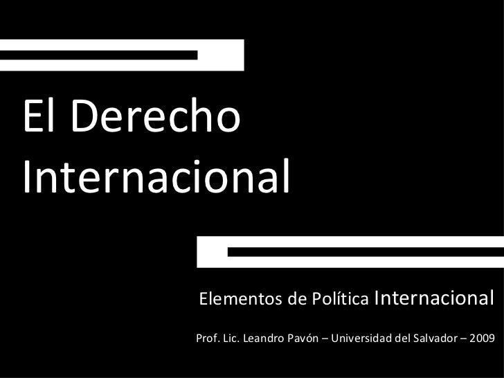 El Derecho Internacional Elementos de Política  Internacional   Prof. Lic. Leandro Pavón – Universidad del Salvador – 2009