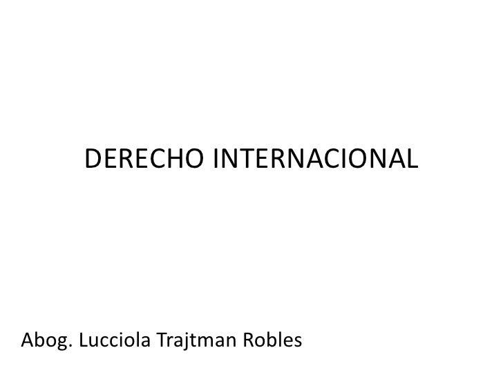 DERECHO INTERNACIONALAbog. Lucciola Trajtman Robles