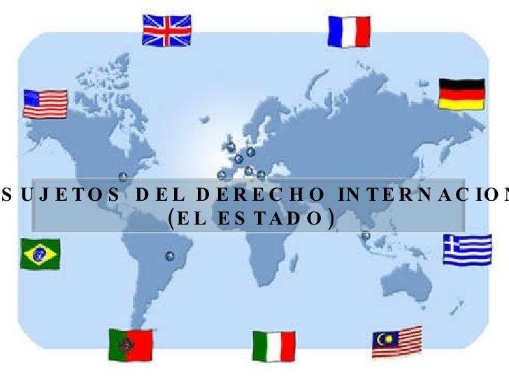 LOS SUJETOS DEL DERECHO INTERNACIONAL (EL ESTADO)