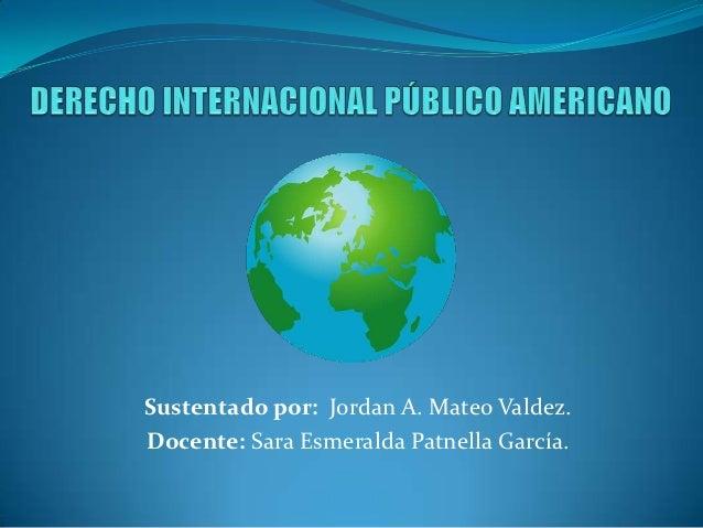 Sustentado por: Jordan A. Mateo Valdez.Docente: Sara Esmeralda Patnella García.