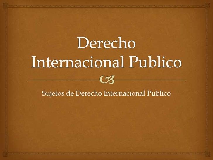 Sujetos de Derecho Internacional Publico