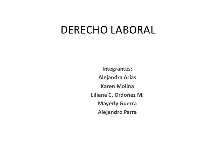 DERECHO LABORAL<br />Integrantes:<br />Alejandra Arias<br />Karen Molina<br />Liliana C. Ordoñez M.<br />Mayerly Guerra<br...