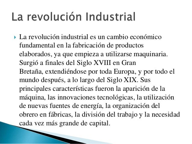    La revolución industrial fue originada inicialmente en    Inglaterra, se extiende a lo largo de Europa y llega    fina...