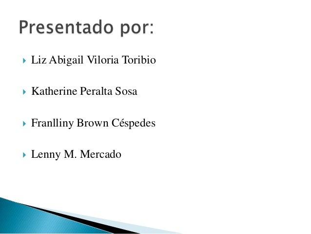    Liz Abigail Viloria Toribio   Katherine Peralta Sosa   Franlliny Brown Céspedes   Lenny M. Mercado