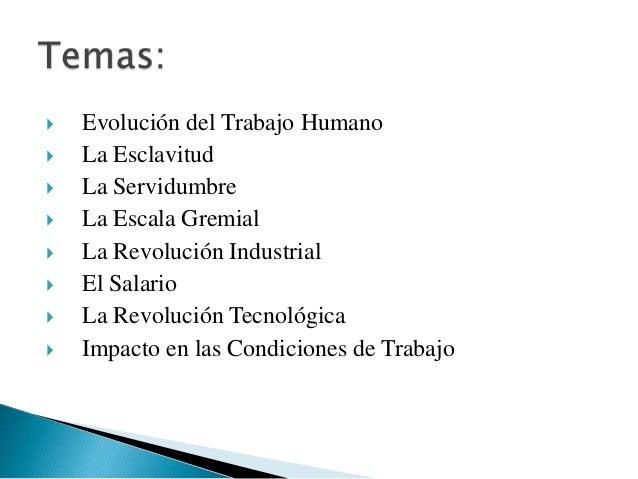   Evolución del Trabajo Humano   La Esclavitud   La Servidumbre   La Escala Gremial   La Revolución Industrial   El...