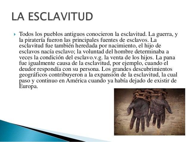    La esclavitud, nos dice Caballenas constituye el comienzo    de la primera manifestación de una actividad subordinada....