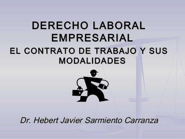 DERECHO LABORALDERECHO LABORALEMPRESARIALEMPRESARIALEL CONTRATO DE TRABAJO Y SUSEL CONTRATO DE TRABAJO Y SUSMODALIDADESMOD...