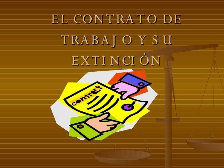 EL CONTRATO DE TRABAJO Y SU EXTINCIÓN