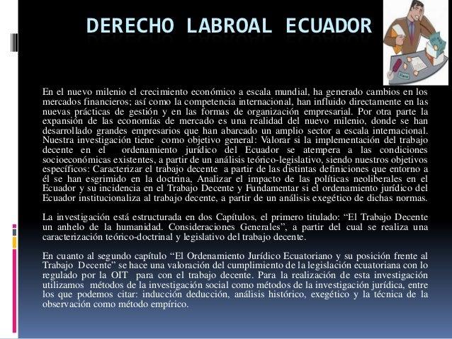 DERECHO LABROAL ECUADOREn el nuevo milenio el crecimiento económico a escala mundial, ha generado cambios en losmercados f...