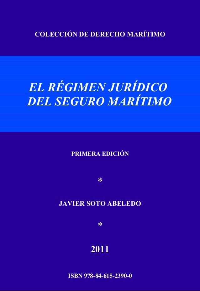 COLECCIÓN DE DERECHO MARÍTIMOEL RÉGIMEN JURÍDICODEL SEGURO MARÍTIMOPRIMERA EDICIÓN*JAVIER SOTO ABELEDO*2011ISBN 978-84-615...