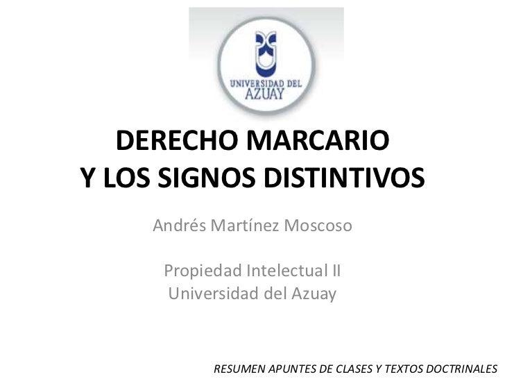 DERECHO MARCARIOY LOS SIGNOS DISTINTIVOS<br />Andrés Martínez Moscoso<br />Propiedad Intelectual II<br />Universidad del A...