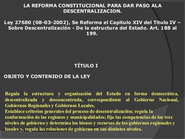 LA REFORMA CONSTITUCIONAL PARA DAR PASO ALADESCENTRALIZACION.Ley 27680 (08-03-2002), Se Reforma el Capitulo XIV del Titulo...