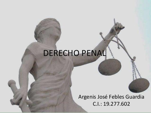 DERECHO PENAL Argenis José Febles Guardia C.I.: 19.277.602