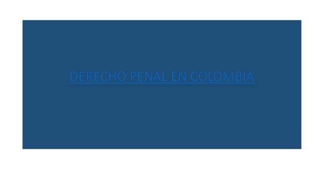 DERECHO PENAL EN COLOMBIA