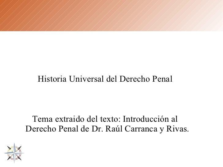Historia Universal del Derecho Penal Tema extraido del texto: Introducción al Derecho Penal de Dr. Raúl Carranca y Rivas.