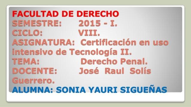 FACULTAD DE DERECHO SEMESTRE: 2015 - I. CICLO: VIII. ASIGNATURA: Certificación en uso intensivo de Tecnología II. TEMA: De...