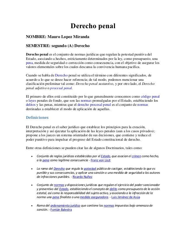 Derecho penalNOMBRE: Mauro Lopez MirandaSEMESTRE: segundo (A) DerechoDerecho penal es el conjunto de normas jurídicas que ...
