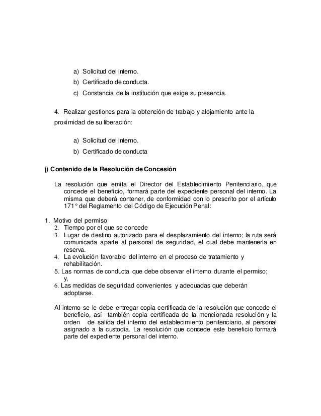 a) Solicitud del interno. b) Certificado de conducta. c) Constancia de la institución que exige su presencia. 4. Realizar ...