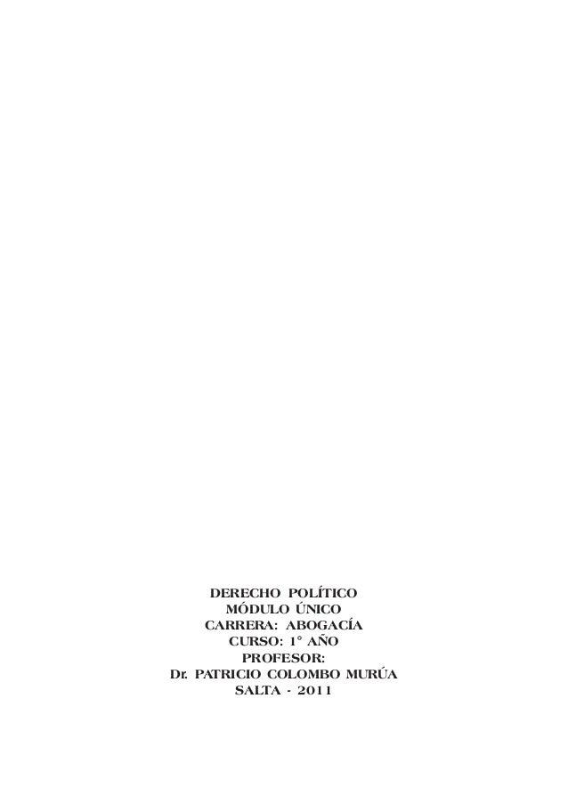 1 DERECHO POLÍTICO MÓDULO ÚNICO CARRERA: ABOGACÍA CURSO: 1° AÑO PROFESOR: Dr. PATRICIO COLOMBO MURÚA SALTA - 2011