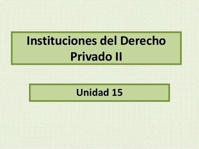 Instituciones del Derecho Privado II Unidad 15