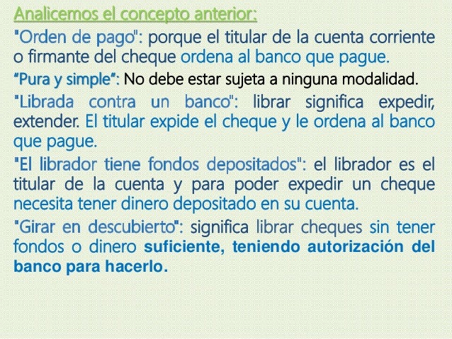 Analicemos el concepto anterior: porque el titular de la cuenta corriente o firmante del cheque ordena al banco que pague....