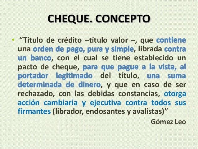 """CHEQUE. CONCEPTO • """"Título de crédito –título valor –, que una , librada , con el cual se tiene establecido un pacto de ch..."""