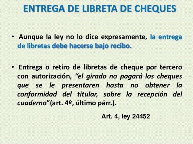 ENTREGA DE LIBRETA DE CHEQUES • Aunque la ley no lo dice expresamente, la entrega de libretas . • Entrega o retiro de libr...