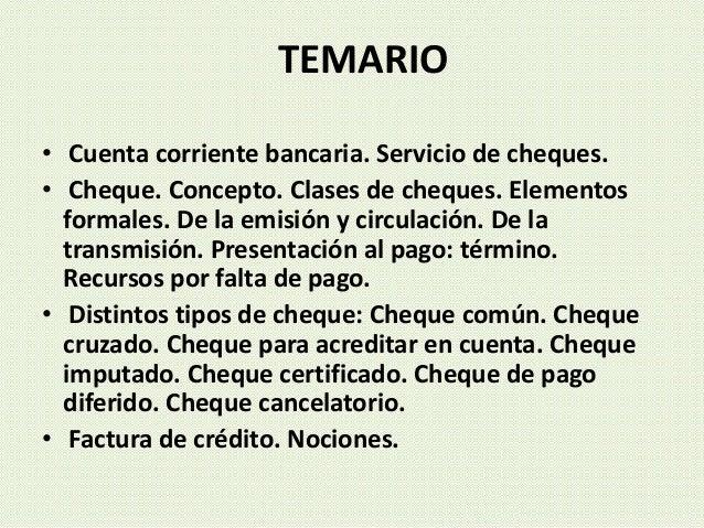 TEMARIO • Cuenta corriente bancaria. Servicio de cheques. • Cheque. Concepto. Clases de cheques. Elementos formales. De la...