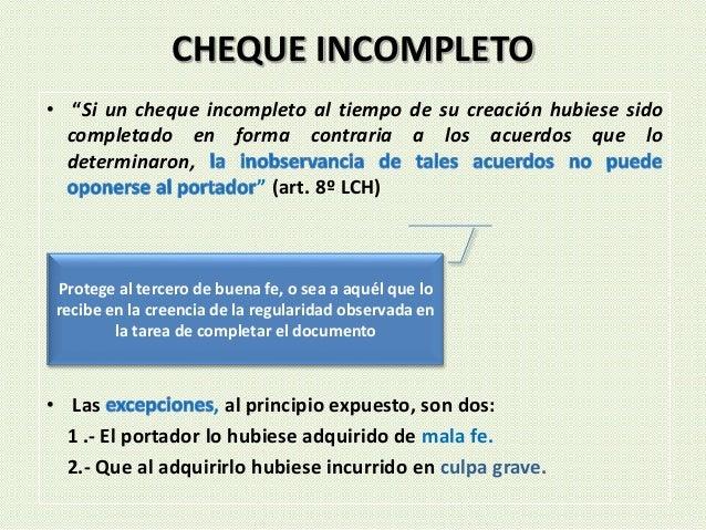 """• """"Si un cheque incompleto al tiempo de su creación hubiese sido completado en forma contraria a los acuerdos que lo deter..."""