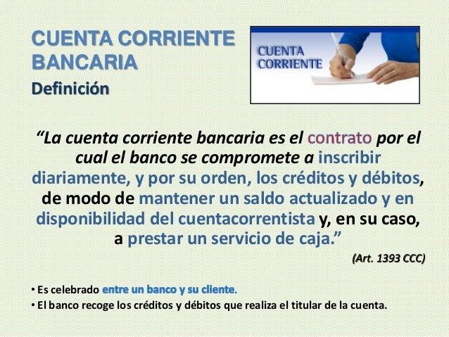 """Definición """"La cuenta corriente bancaria es el por el cual el banco se compromete a inscribir diariamente, y por su orden,..."""