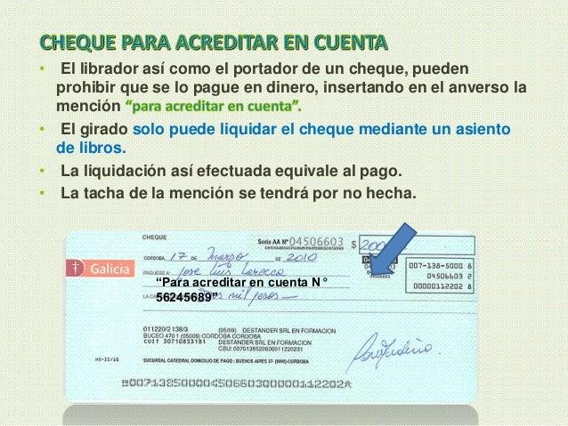 • El librador así como el portador de un cheque, pueden prohibir que se lo pague en dinero, insertando en el anverso la me...