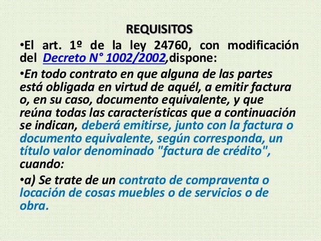 REQUISITOS •El art. 1º de la ley 24760, con modificación del Decreto N° 1002/2002,dispone: •En todo contrato en que alguna...