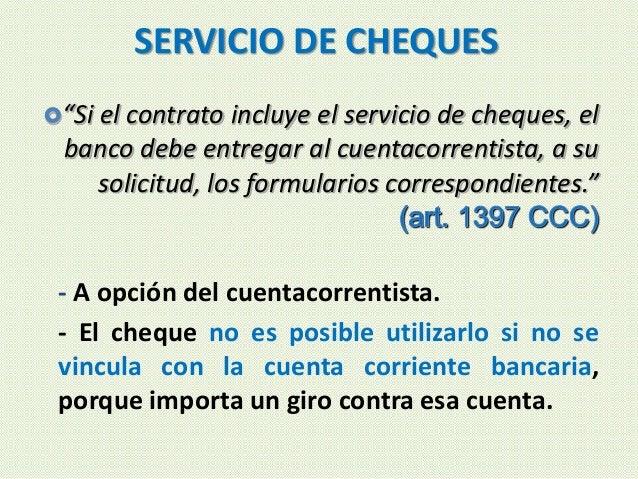 """SERVICIO DE CHEQUES """"Si el contrato incluye el servicio de cheques, el banco debe entregar al cuentacorrentista, a su sol..."""