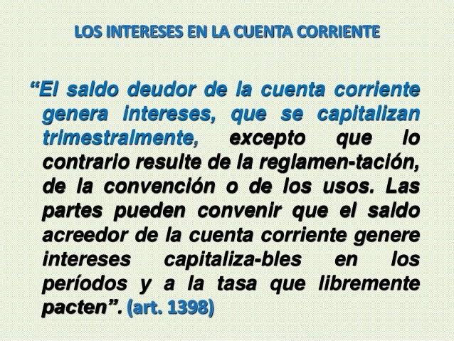 """""""El saldo deudor de la cuenta corriente genera intereses, que se capitalizan trimestralmente, excepto que lo contrario res..."""
