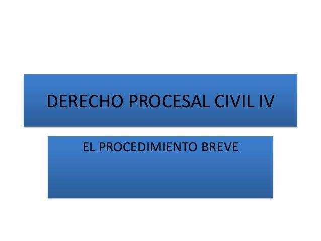 DERECHO PROCESAL CIVIL IV EL PROCEDIMIENTO BREVE