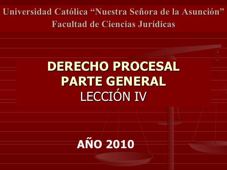 """DERECHO PROCESAL PARTE GENERAL LECCIÓN IV Universidad Católica """"Nuestra Señora de la Asunción""""  Facultad de Ciencias Juríd..."""