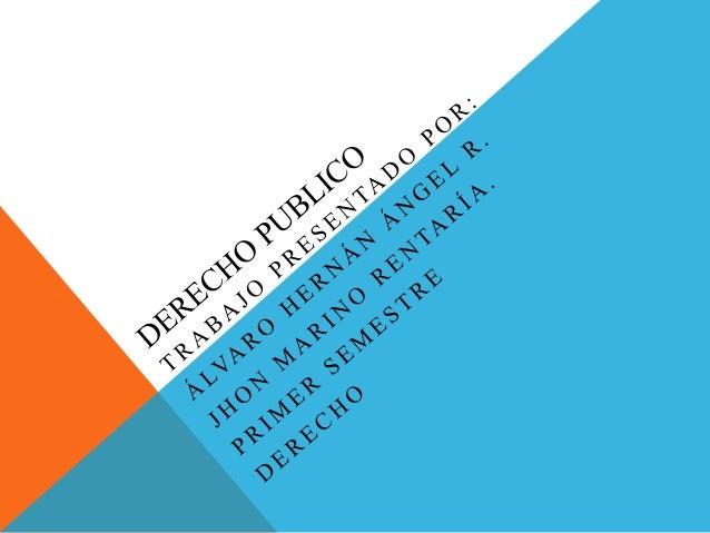 INDICE El Derecho publico se divide en las siguientes ramas: Derecho constitucional Derecho administrativo Derecho penal D...